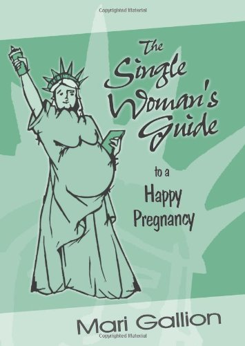 9781419633287: The Single Woman's Guide to a Happy Pregnancy