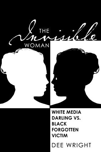 9781419633379: The Invisible Woman: White Media Darling vs. Black Forgotten Victim