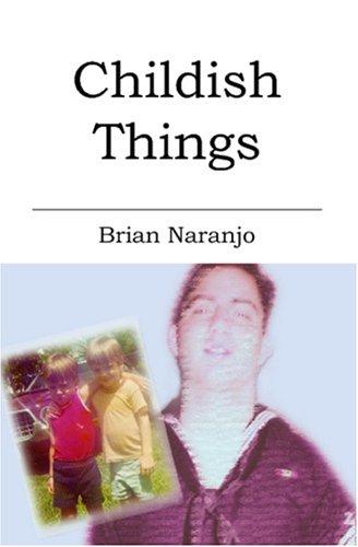 Childish Things: Naranjo, Brian