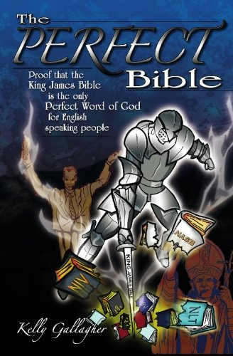 9781419634406: The Perfect Bible: Proof that the King James Bible is the only perfect Word of God for English speaking people.