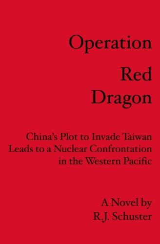 Operation Red Dragon: China's Plot to Invade Taiwan Leads to a Nuclear Confrontation in the ...