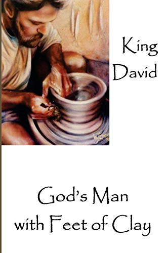 9781419640773: King David: God's Man with Feet of Clay