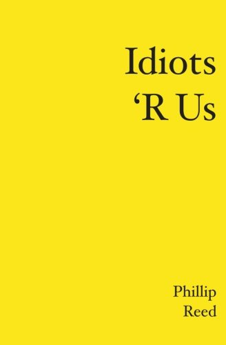 Idiots 'R Us (9781419641145) by Phillip Reed
