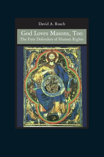 God Loves Masons, Too: The First Defenders of Human Rights: Roach, David A.