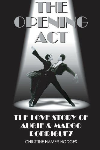 9781419642753: The Opening Act: The Love Story Of Augie and Margo Rodriguez