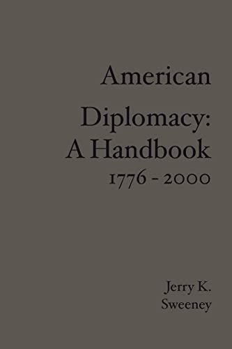 American Diplomacy: A Handbook 1776 - 2000: Jerry K. Sweeney
