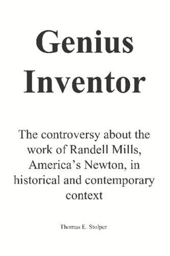 9781419643040: Genius Inventor: The controversy about the work of Randell Mills, America's Newton, in historical and contemporary context