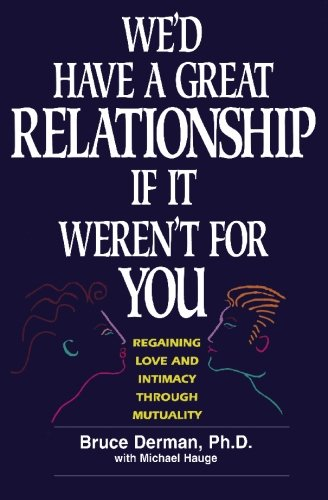9781419645457: We'd Have A Great Relationship if It Weren't For You: Regaining Love and Intimacy