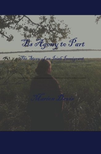 9781419645693: 'Tis Agony to Part: The Story of an Irish Immigrant