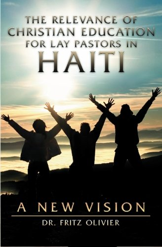 9781419647093: The Relevance of Christian Education for Lay Pastors in Haiti: A New Vision.