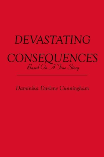 DEVASTATING CONSEQUENCES: Based on a true story: Daminika Darlene Cunningham