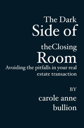 The Dark Side of the Closing Room: Avoiding the Pitfalls in Your Real Estate Transaction: Bullion, ...