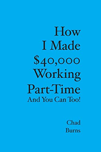9781419648410: How I Made $40,000 Working Part-Time: And You Can Too
