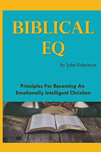 Biblical Eq: A Christian Handbook for Emotional: Edmiston, John
