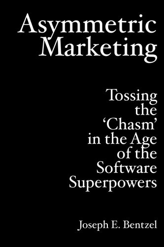 9781419649806: Asymmetric Marketing: Tossing the 'Chasm' in the Age of the Software Superpowers