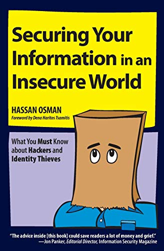 Securing Your Information in an Insecure World: What You Must Know about Hackers and Identity ...