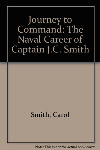 9781419650239: Journey to Command: The Naval Career of Captain J.C. Smith