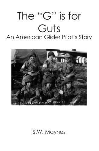 """The """"G"""" is for Guts: An American Glider Pilot's Story: S. W. Maynes"""