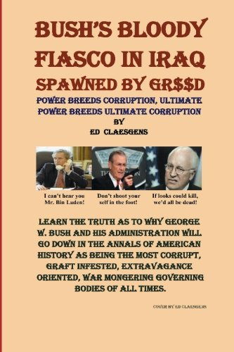 Bushs Bloody Fiasco in Iraq Spawned by Greed: Ed Claesgens
