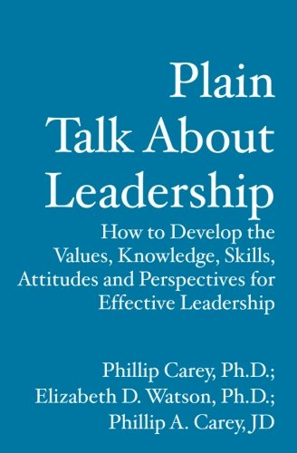 9781419652134: Plain Talk About Leadership: How to Develop the Values, Knowledge, Skills, Attitudes and Perspective for Effective Leadership