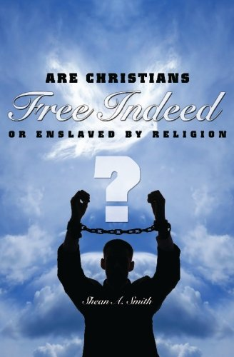 9781419652868: Free Indeed?: Are Christians Free Indeed or Enslaved by Religion?