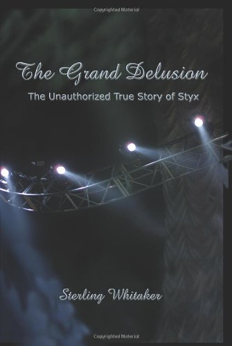 The Grand Delusion: The Unauthorized True Story of Styx: Sterling Whitaker