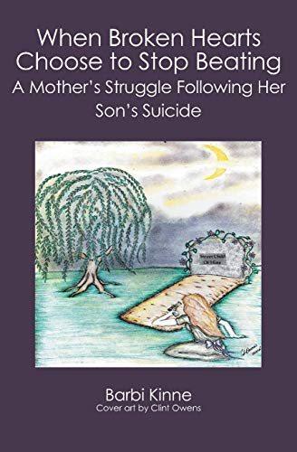 9781419653599: When Broken Hearts Choose to Stop Beating: A Mother's Struggle Following Her Son's Suicide