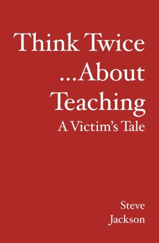 Think Twice.About Teaching: A Victim's Tale: Steve Jackson