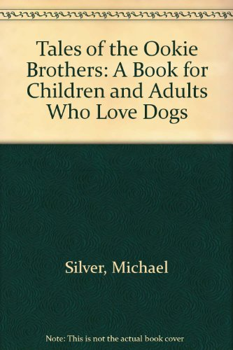 9781419655661: Tales of the Ookie Brothers: A Book for Children and Adults Who Love Dogs