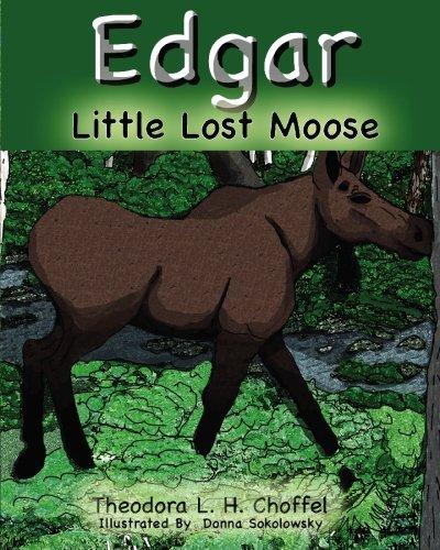 Edgar: Little Lost Moose: Theodora L. Choffel