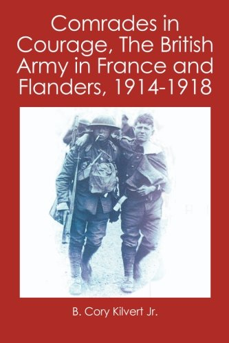 Comrades in Courage, the British Army in France and Flanders, 1914-1918: Kilvert, B. Cory, Jr.