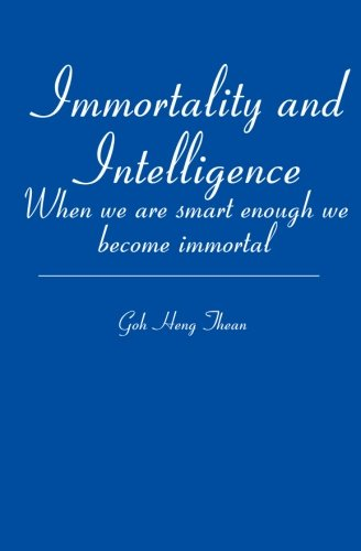 Immortality and Intelligence: When We Are Smart: Goh Thean