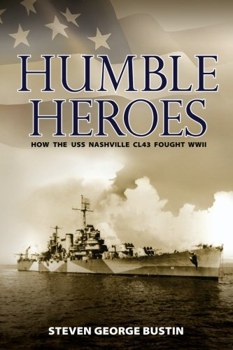 9781419658846: Humble Heroes: How the USS Nashville CL43 Fought WWII