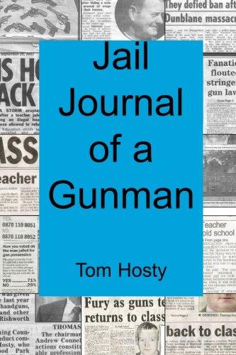 Jail Journal of a Gunman: A UK Gun Collector goes to Jail: Tom Hosty