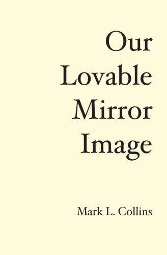 Our Lovable Mirror Image: The History of the Future: Mark L. Collins