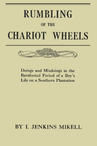 Rumbling of the Chariot Wheels: Doings and Misdoings in the Barefooted Period of a Boy's Life ...