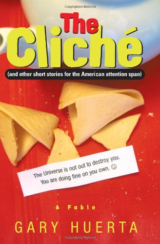 The Cliché (and other short stories for the American attention span): Huerta, Gary