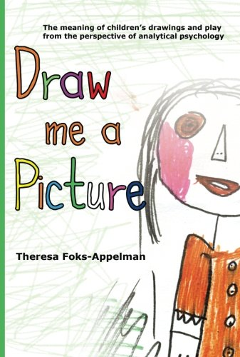 Draw Me A Picture: The Meaning of Children's Drawings and Play from the Perspective of ...