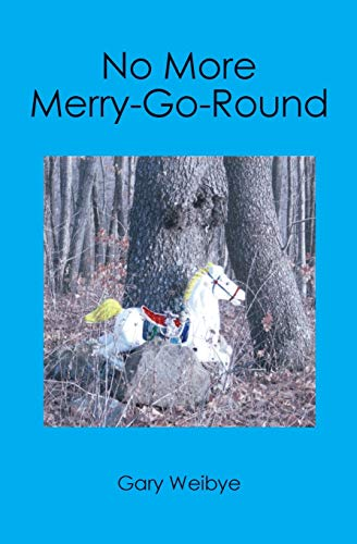 No More Merry-Go-Round (1419662333) by Gary Weibye