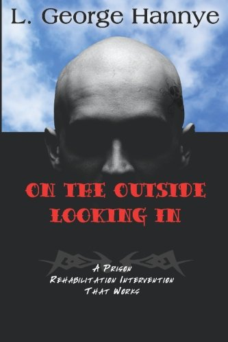 On the Outside Looking In : A Prison Rehabilitation Intervention That Works: L. George Hannye