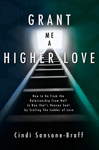Grant Me a Higher Love: How to Go from the Relationship from Hell to One Thats Heaven Sent by ...