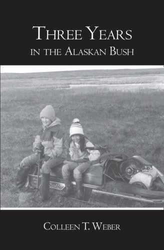 Three Years in the Alaskan Bush (SIGNED): Weber, Colleen T.