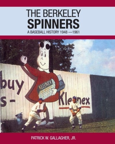 The Berkeley Spinners: A Baseball History 1948-1961: Patrick W. Gallagher Jr.
