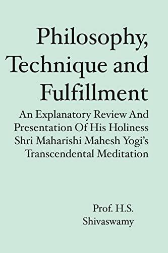 9781419663871: Philosophy, Technique and Fulfillment: An Explanatory Review and Presentation of His Holiness Shri Maharishi Mahesh Yogi's Transcendental Meditation
