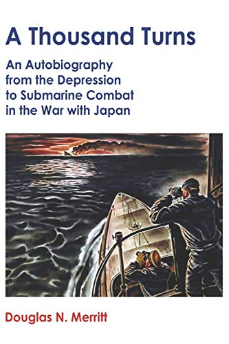 9781419665752: A Thousand Turns: An Autobiography from the Depression to Submarine Combat in the War with Japan