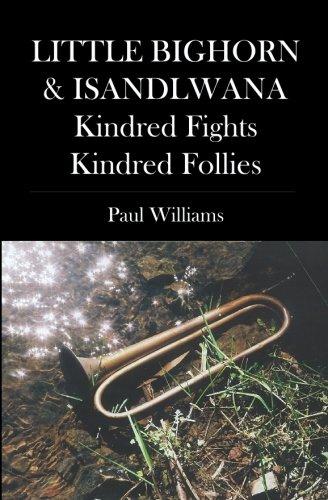 LITTLE BIGHORN & ISANDLWANA; Kindred Fights, Kindred Follies: Williams, Paul