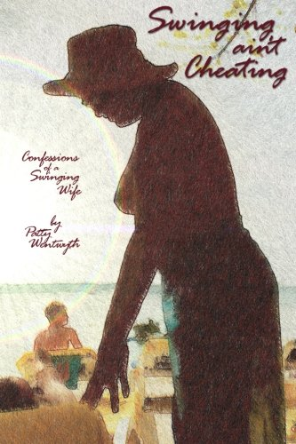 9781419666001: Swinging ain't Cheating: Confessions Of A Swinging Wife