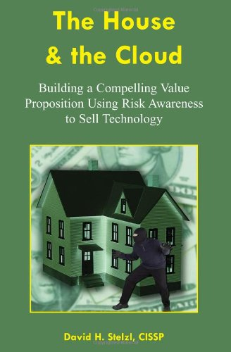 9781419666186: The House & the Cloud: Building a Compelling Value Proposition using Risk Awareness to Sell Technology