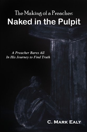 The Making of a Preacher: Naked in the Pulpit: Ealy, C.; Ealy, C. Mark