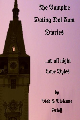 The Vampire Dating Dot Com Diaries: .Up all night -Love Bytes: Orloff, Vlad; Vivienne